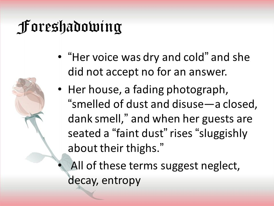 """Foreshadowing """"Her voice was dry and cold"""" and she did not accept no for an answer. Her house, a fading photograph, """"smelled of dust and disuse—a clos"""