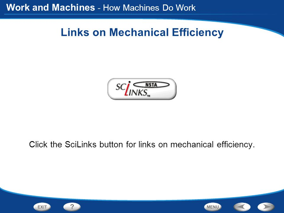 Work and Machines Links on Mechanical Efficiency Click the SciLinks button for links on mechanical efficiency. - How Machines Do Work