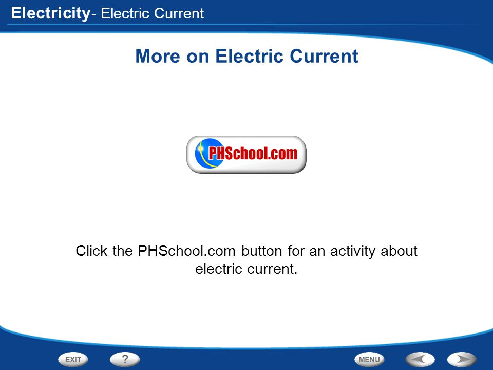 Electricity More on Electric Current Click the PHSchool.com button for an activity about electric current. - Electric Current