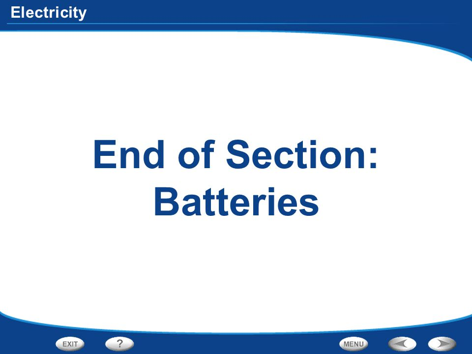 Electricity End of Section: Batteries