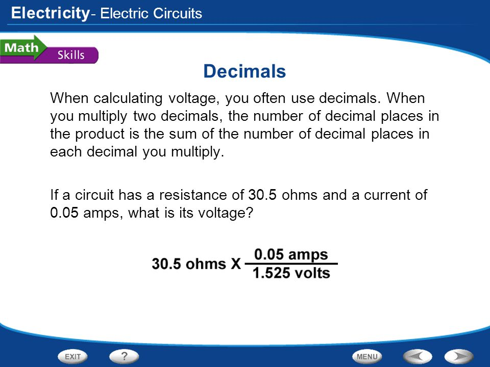 Electricity Decimals When calculating voltage, you often use decimals. When you multiply two decimals, the number of decimal places in the product is