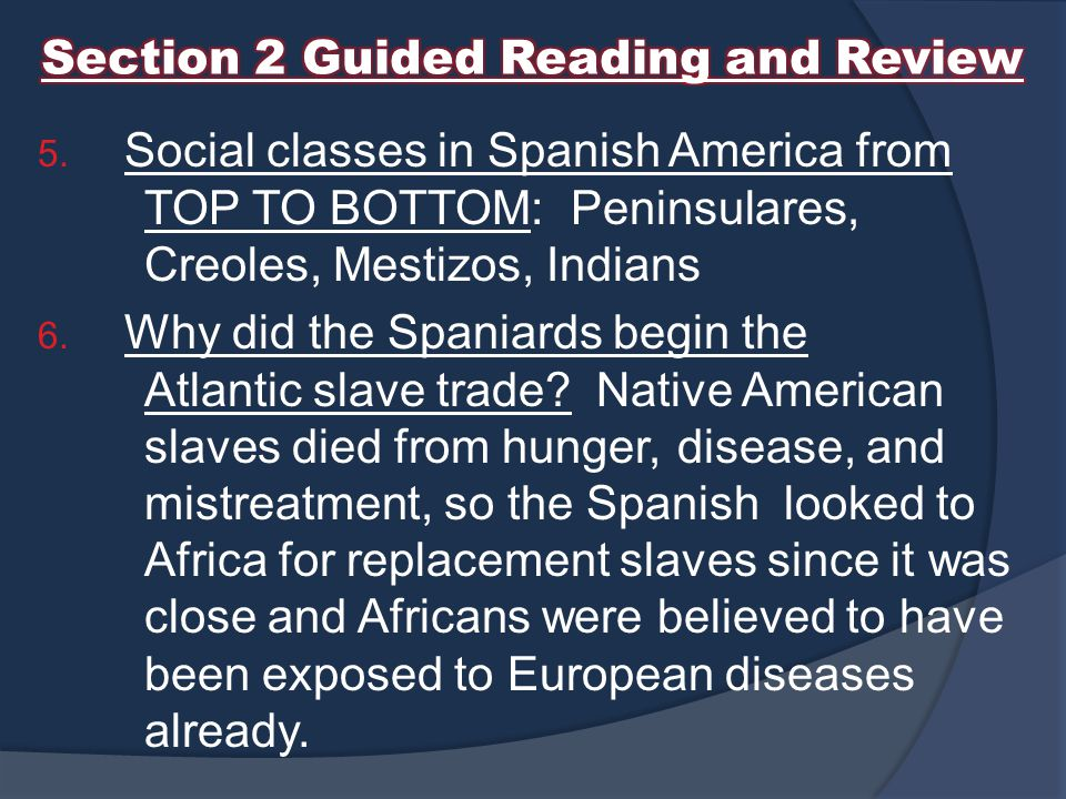 5.Social classes in Spanish America from TOP TO BOTTOM:Peninsulares, Creoles, Mestizos, Indians 6.