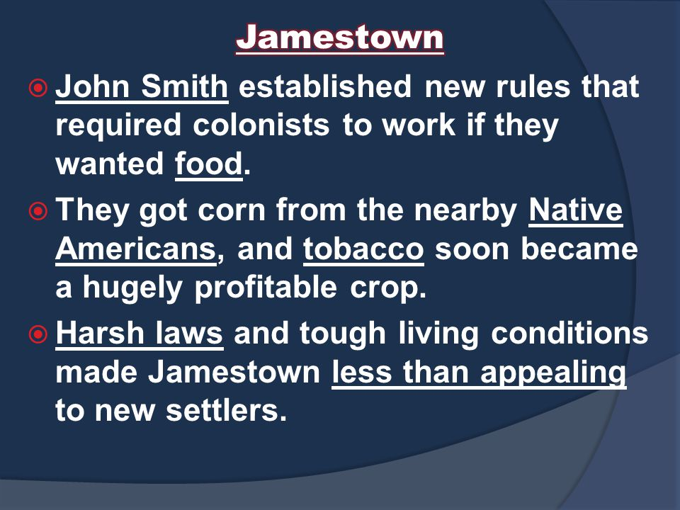  John Smith established new rules that required colonists to work if they wanted food.
