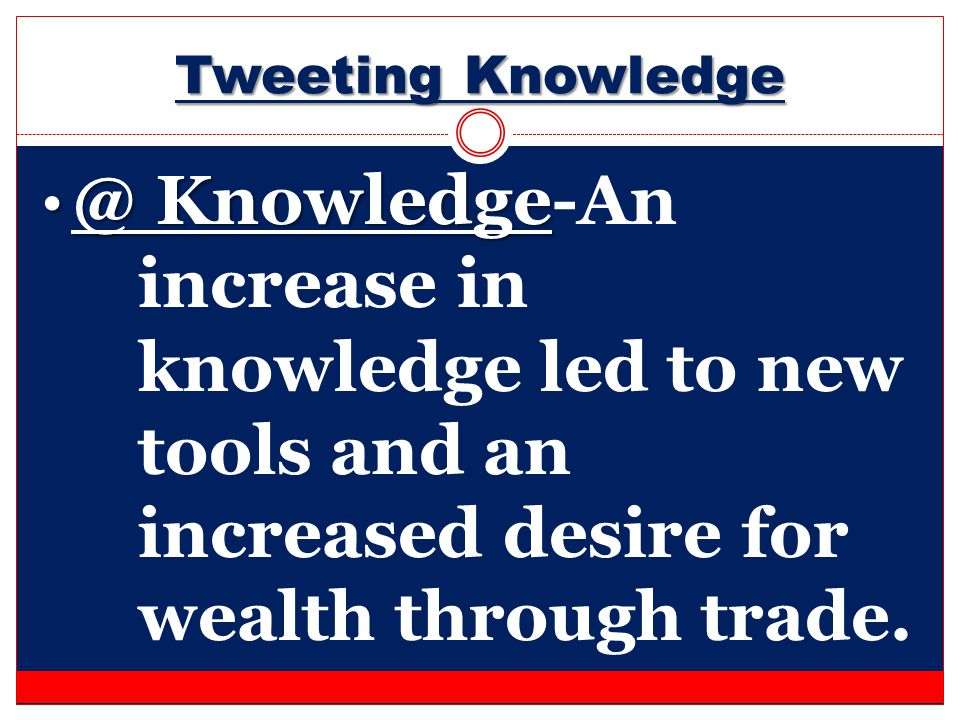 Tweeting Knowledge @ Knowledge @ Knowledge-An increase in knowledge led to new tools and an increased desire for wealth through trade.