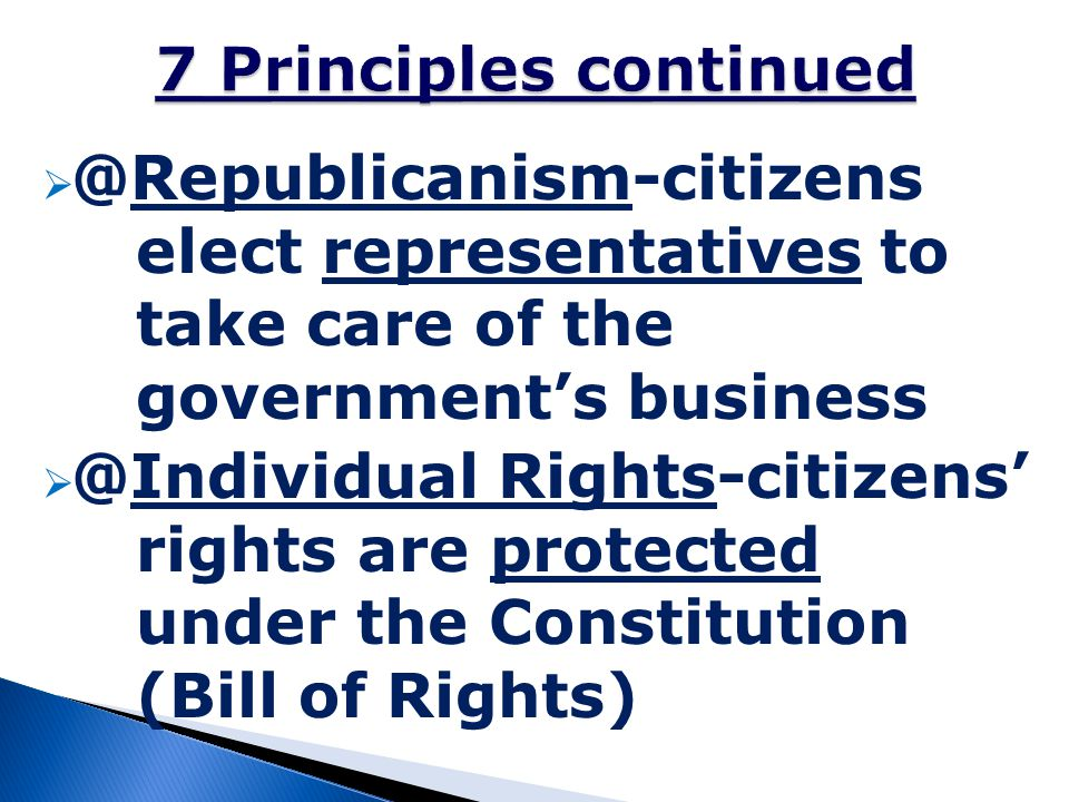  @Republicanism-citizens elect representatives to take care of the government's business  @Individual Rights-citizens' rights are protected under th