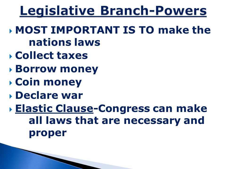  MOST IMPORTANT IS TO make the nations laws  Collect taxes  Borrow money  Coin money  Declare war  Elastic Clause-Congress can make all laws tha