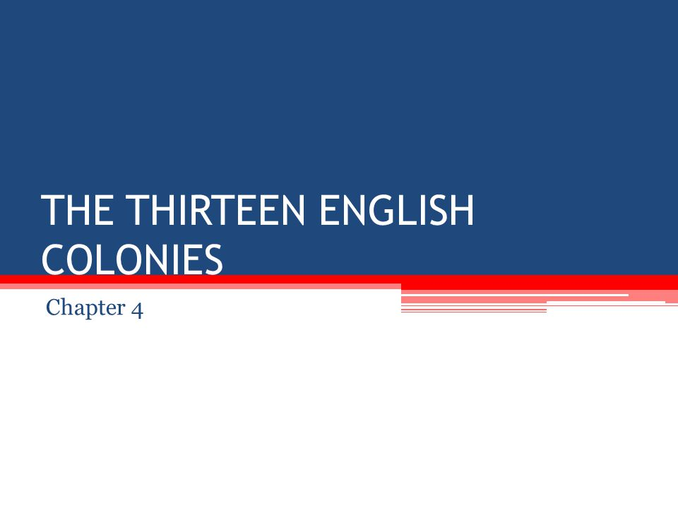 THE THIRTEEN ENGLISH COLONIES Chapter 4