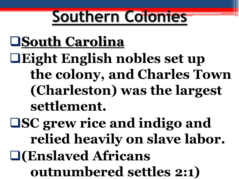 Southern Colonies  South Carolina  Eight English nobles set up the colony, and Charles Town (Charleston) was the largest settlement.  SC grew rice