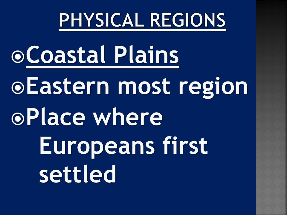  Coastal Plains  Eastern most region  Place where Europeans first settled