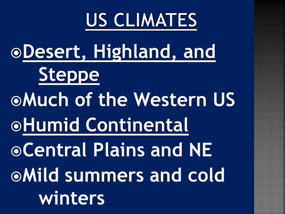  Desert, Highland, and Steppe  Much of the Western US  Humid Continental  Central Plains and NE  Mild summers and cold winters