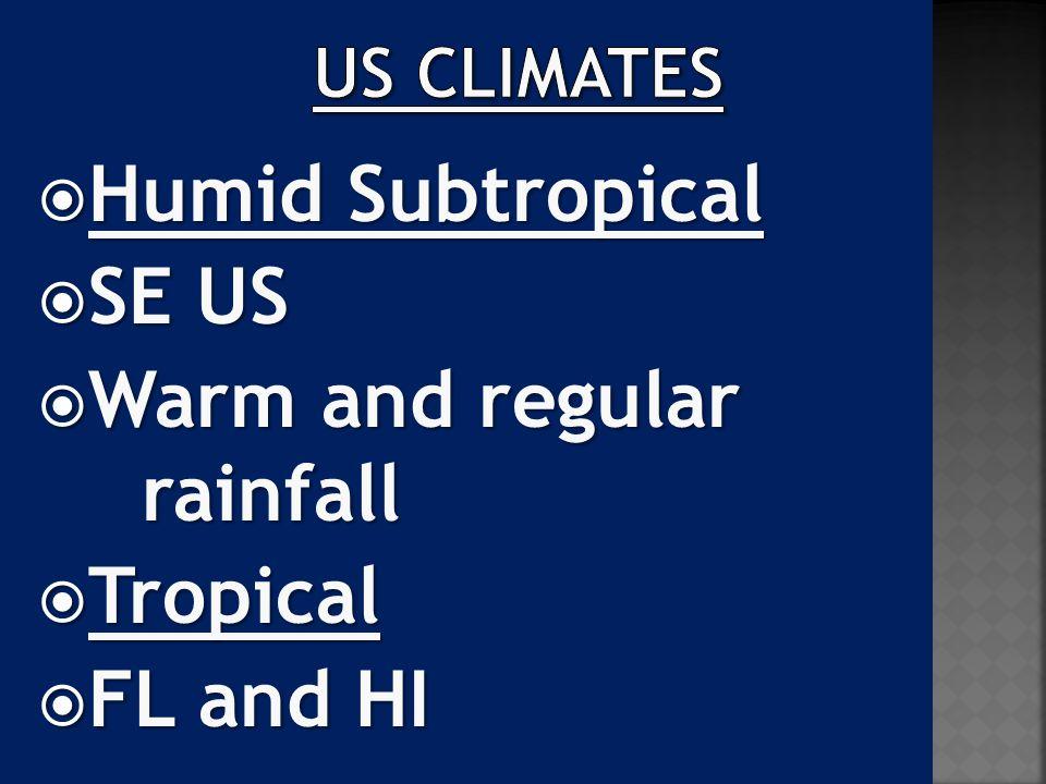  Humid Subtropical  SE US  Warm and regular rainfall  Tropical  FL and HI