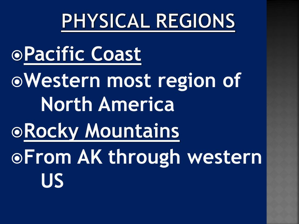  Pacific Coast  Western most region of North America  Rocky Mountains  From AK through western US