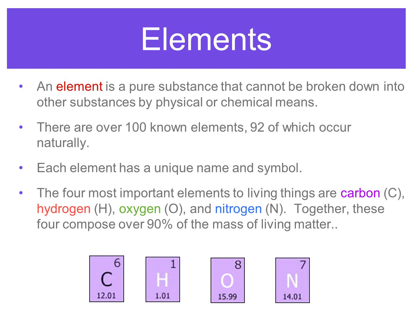 Elements An element is a pure substance that cannot be broken down into other substances by physical or chemical means. There are over 100 known eleme