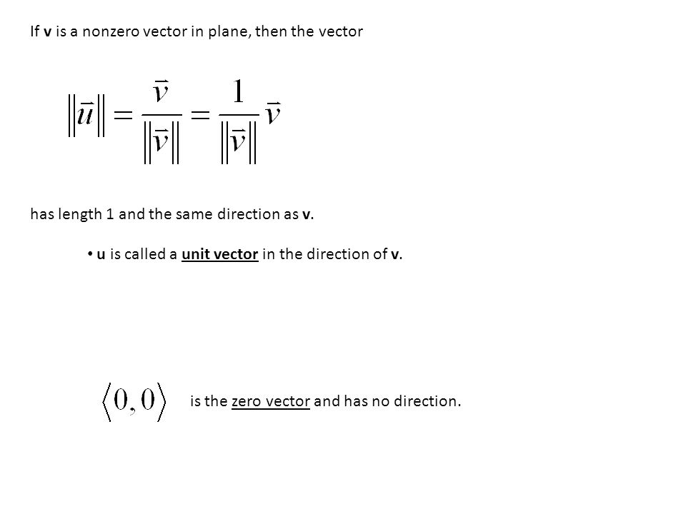 is the zero vector and has no direction. If v is a nonzero vector in plane, then the vector has length 1 and the same direction as v. u is called a un