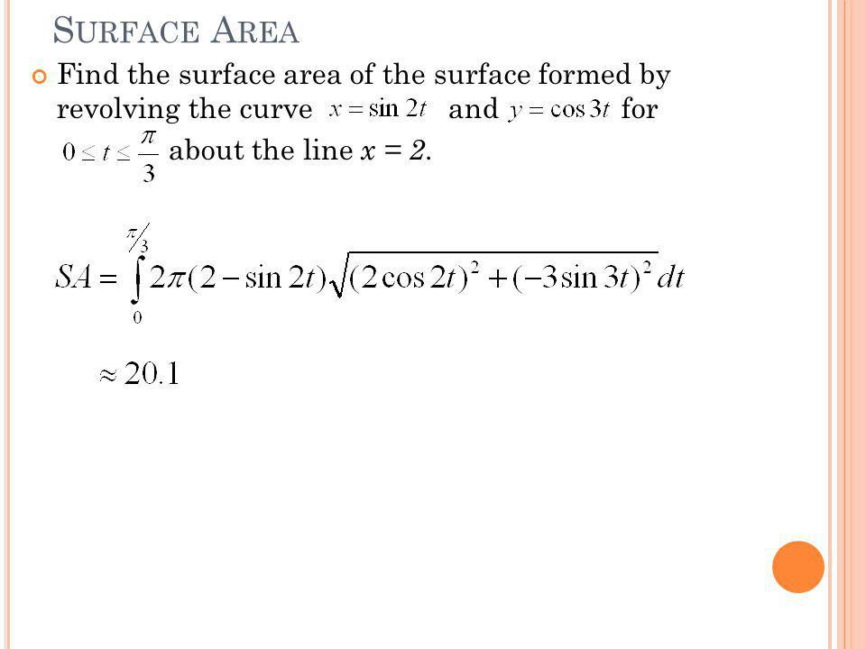 S URFACE A REA Find the surface area of the surface formed by revolving the curve and for about the line x = 2.