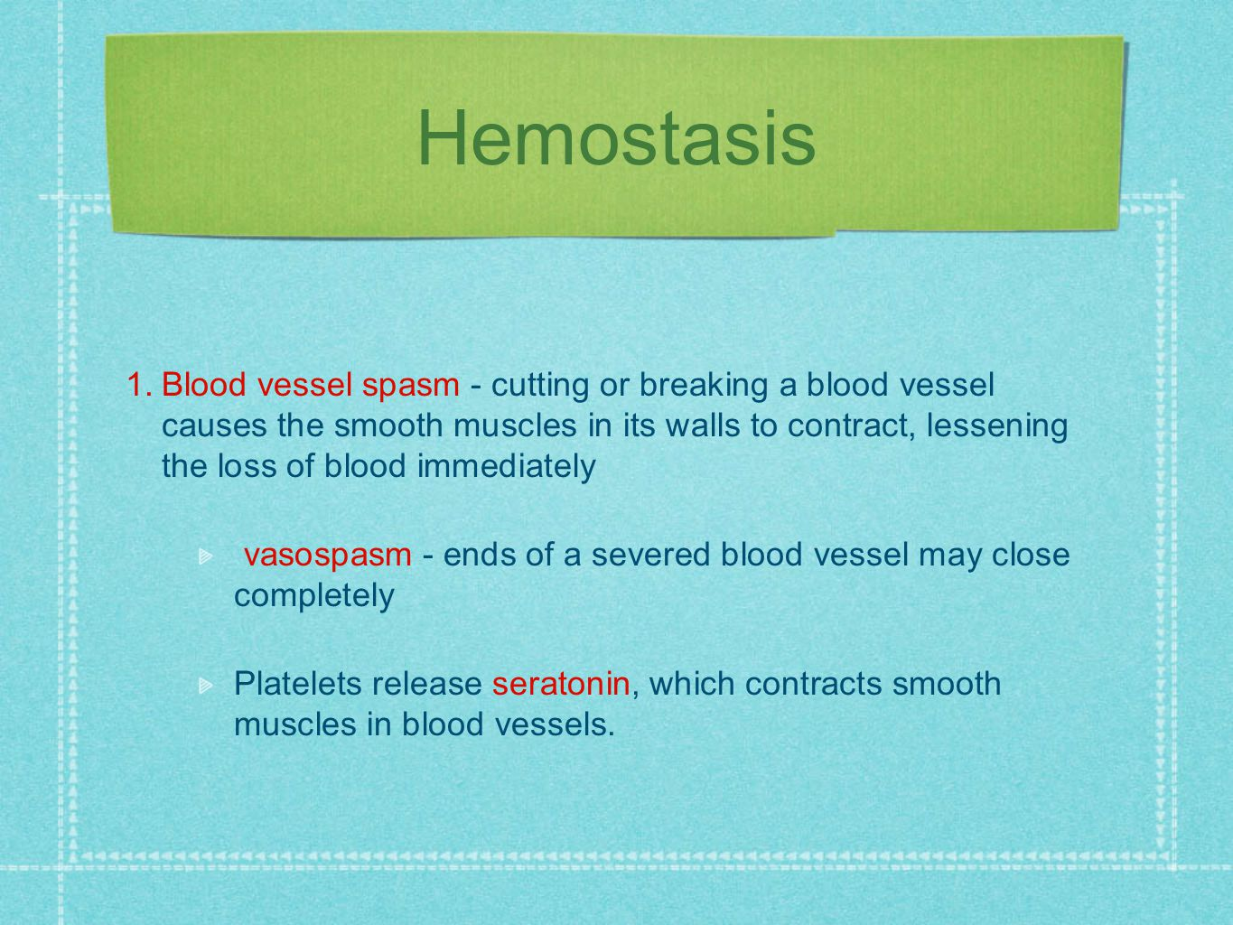 Hemostasis 1. Blood vessel spasm - cutting or breaking a blood vessel causes the smooth muscles in its walls to contract, lessening the loss of blood
