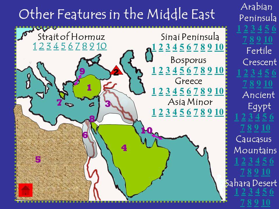 Other Features in the Middle East Strait of Hormuz Bosporus Greece Asia Minor Fertile Crescent Ancient Egypt Sahara Desert Arabian Peninsula Caucasus