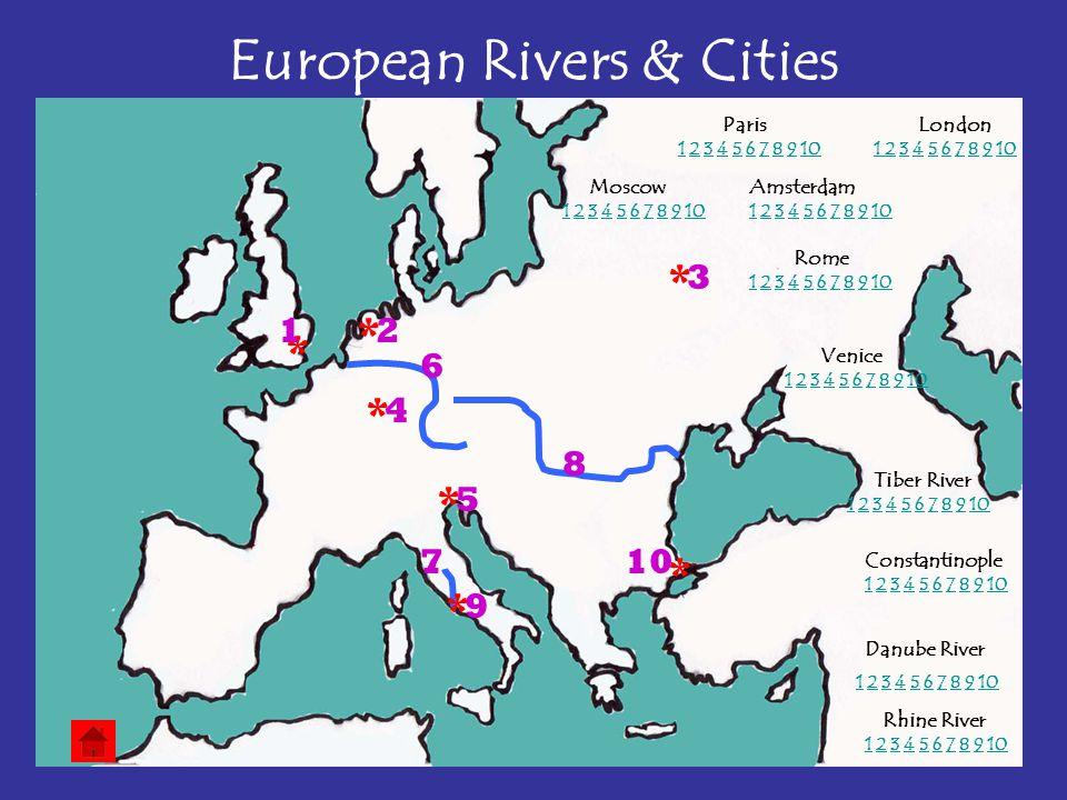European Rivers & Cities * 1 3 7 5 2 * 4 * * LondonParis MoscowAmsterdam Constantinople Venice Rome Tiber River Danube River Rhine River * * * 6 8 9 1