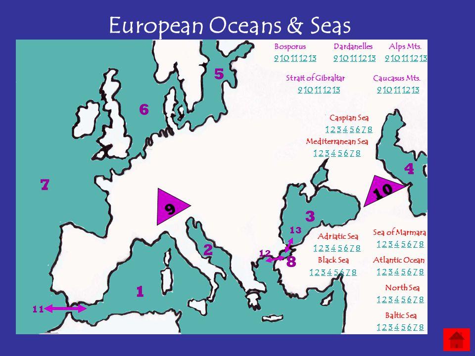 European Oceans & Seas 1 2 3 4 5 6 7 8 Black Sea Caspian Sea Mediterranean Sea Adriatic Sea Sea of Marmara Atlantic Ocean North Sea Baltic Sea 10 9 11