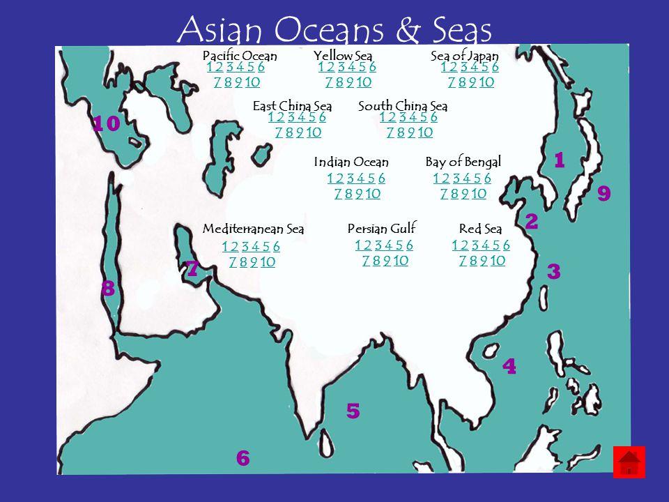 Asian Oceans & Seas 1 2 3 4 5 6 7 8 9 10 Pacific OceanSea of JapanYellow Sea East China SeaSouth China Sea Bay of BengalIndian Ocean Mediterranean Sea