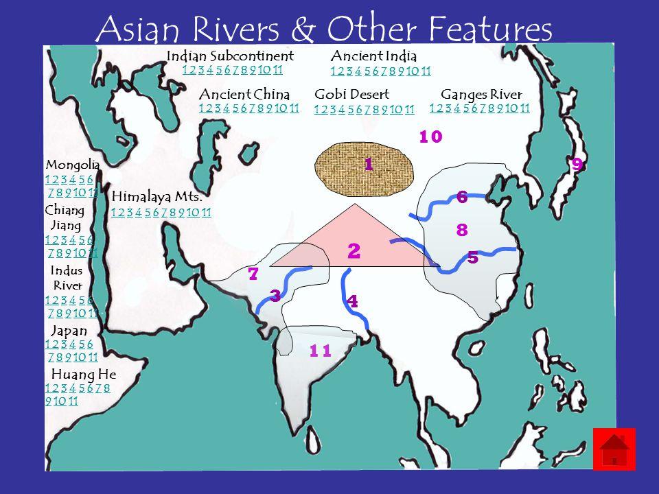 Asian Rivers & Other Features 2 1 3 4 5 6 7 8 9 10 11 Indian SubcontinentAncient India Ancient ChinaGobi Desert Mongolia Huang He Chiang Jiang Himalay