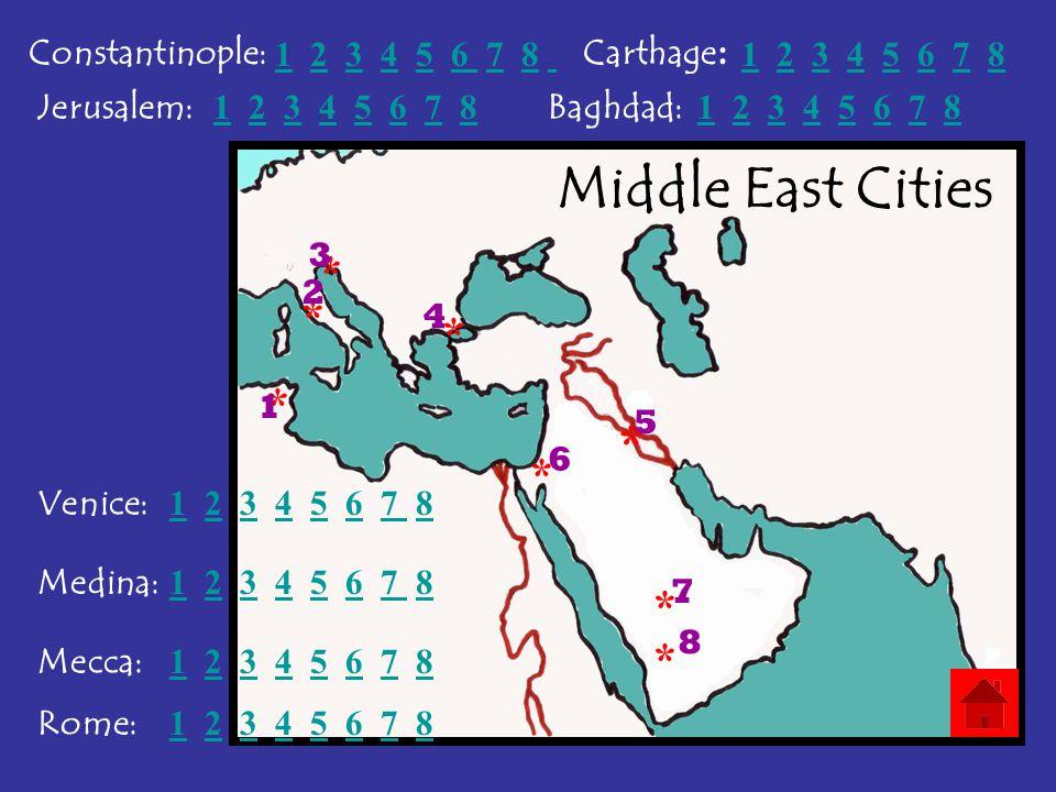 * * * * * * * * 1 2 3 4 5 6 7 8 Carthage : Rome: Venice: Mecca: Medina: Baghdad: Constantinople: Jerusalem: 1 2 3 4 5 6 7 8 1 2 3 4 5 6 7 8 1 2 3 4 5