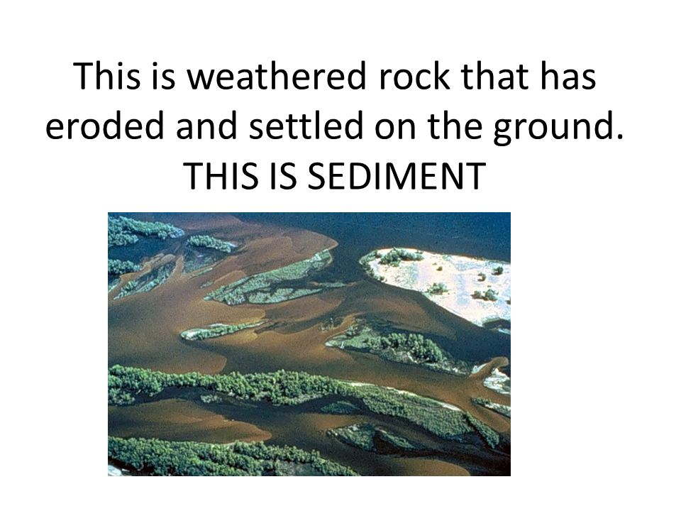 This is weathered rock that has eroded and settled on the ground. THIS IS SEDIMENT
