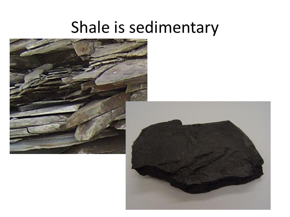 Shale is sedimentary