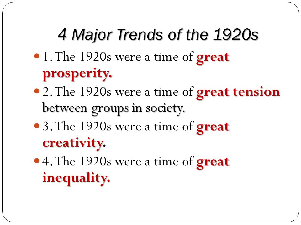 4 Major Trends of the 1920s great prosperity. 1. The 1920s were a time of great prosperity. great tension between groups in society. 2. The 1920s were
