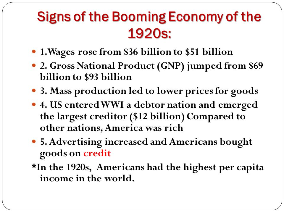 Signs of the Booming Economy of the 1920s: 1.Wages rose from $36 billion to $51 billion 2. Gross National Product (GNP) jumped from $69 billion to $93