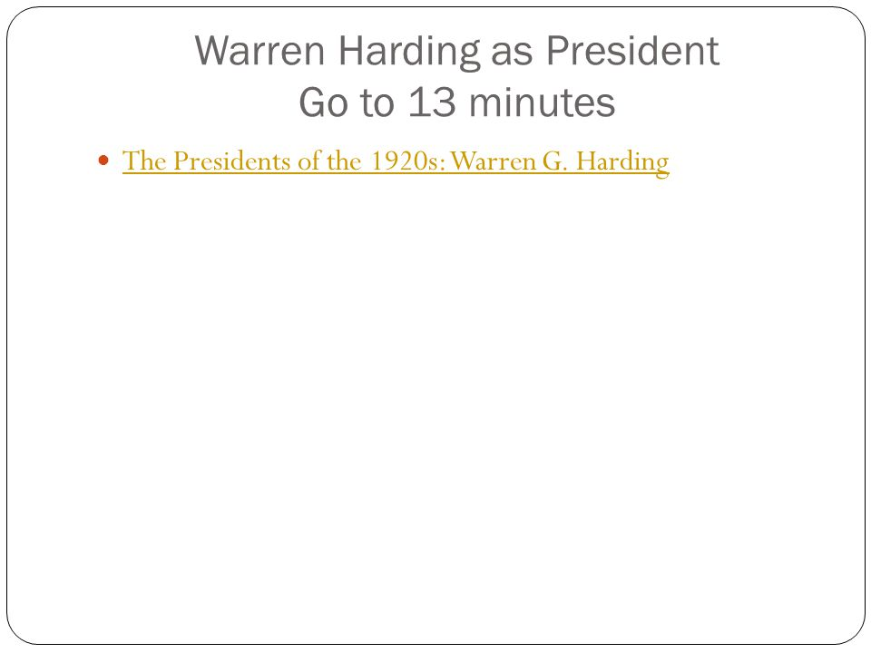 Warren Harding as President Go to 13 minutes The Presidents of the 1920s: Warren G. Harding