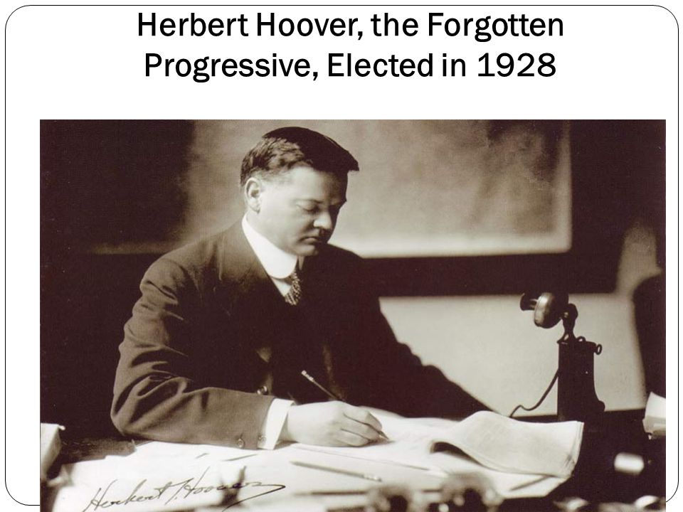 Herbert Hoover, the Forgotten Progressive, Elected in 1928