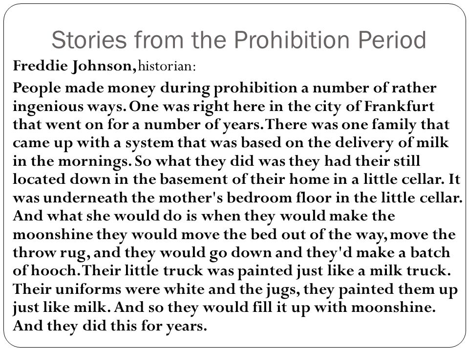 Stories from the Prohibition Period Freddie Johnson, historian: People made money during prohibition a number of rather ingenious ways. One was right