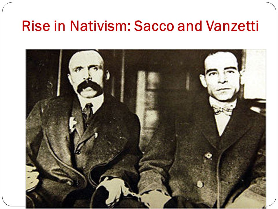 Rise in Nativism: Sacco and Vanzetti