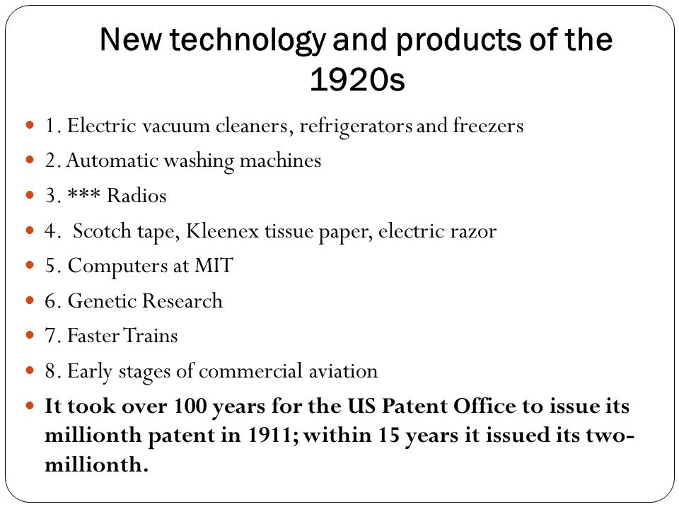 New technology and products of the 1920s 1. Electric vacuum cleaners, refrigerators and freezers 2. Automatic washing machines 3. *** Radios 4. Scotch