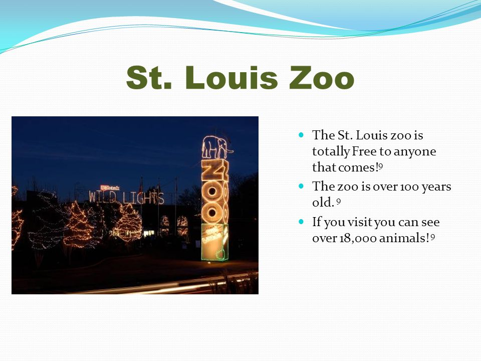St. Louis Zoo The St. Louis zoo is totally Free to anyone that comes.