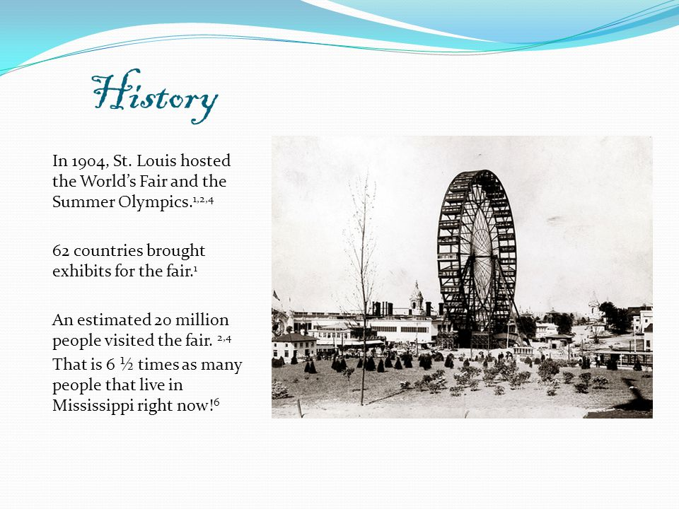 History In 1904, St. Louis hosted the World's Fair and the Summer Olympics.
