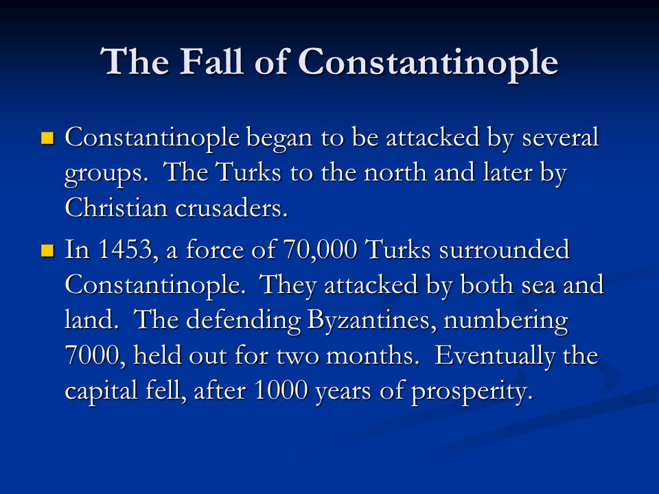 The Fall of Constantinople Constantinople began to be attacked by several groups. The Turks to the north and later by Christian crusaders. Constantino