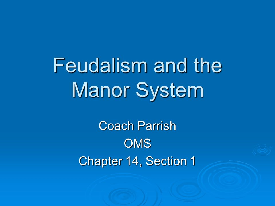 Feudalism and the Manor System Coach Parrish OMS Chapter 14, Section 1