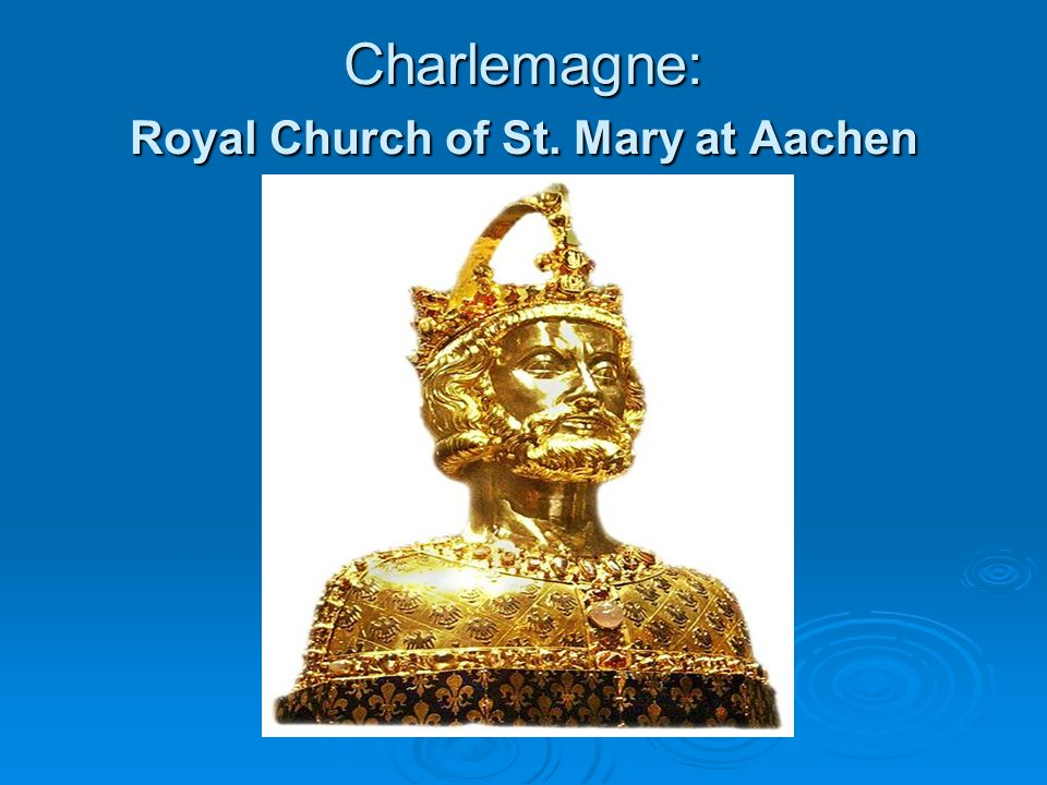 Charlemagne: Royal Church of St. Mary at Aachen