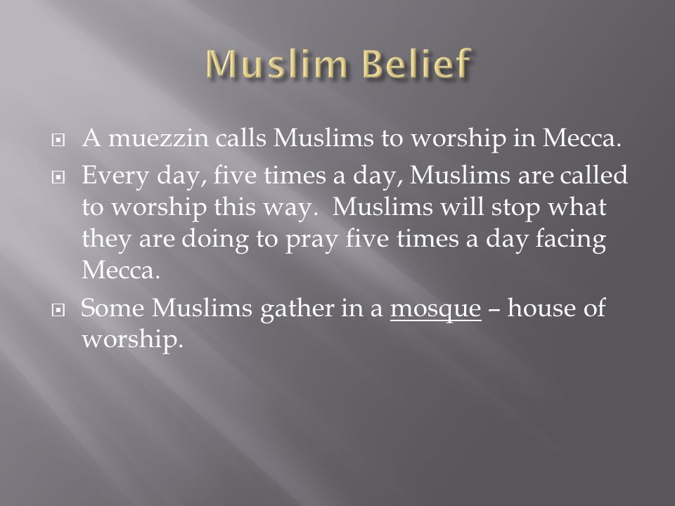  A muezzin calls Muslims to worship in Mecca.  Every day, five times a day, Muslims are called to worship this way. Muslims will stop what they are