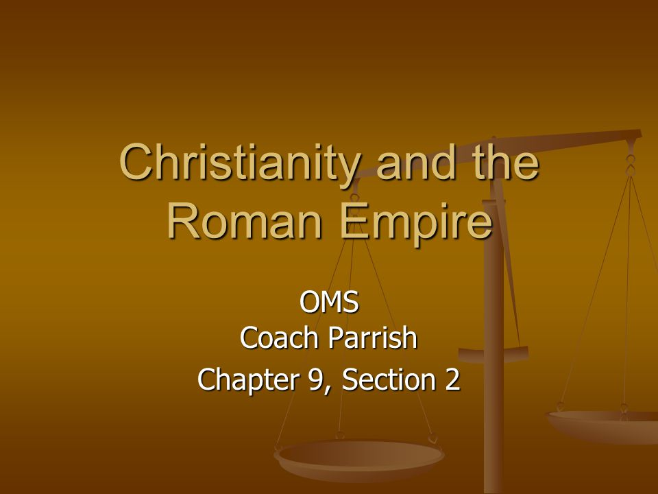 Christianity and the Roman Empire OMS Coach Parrish Chapter 9, Section 2