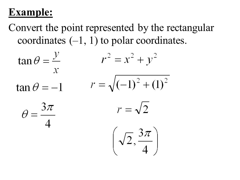 Example: Convert the point represented by the rectangular coordinates (–1, 1) to polar coordinates.