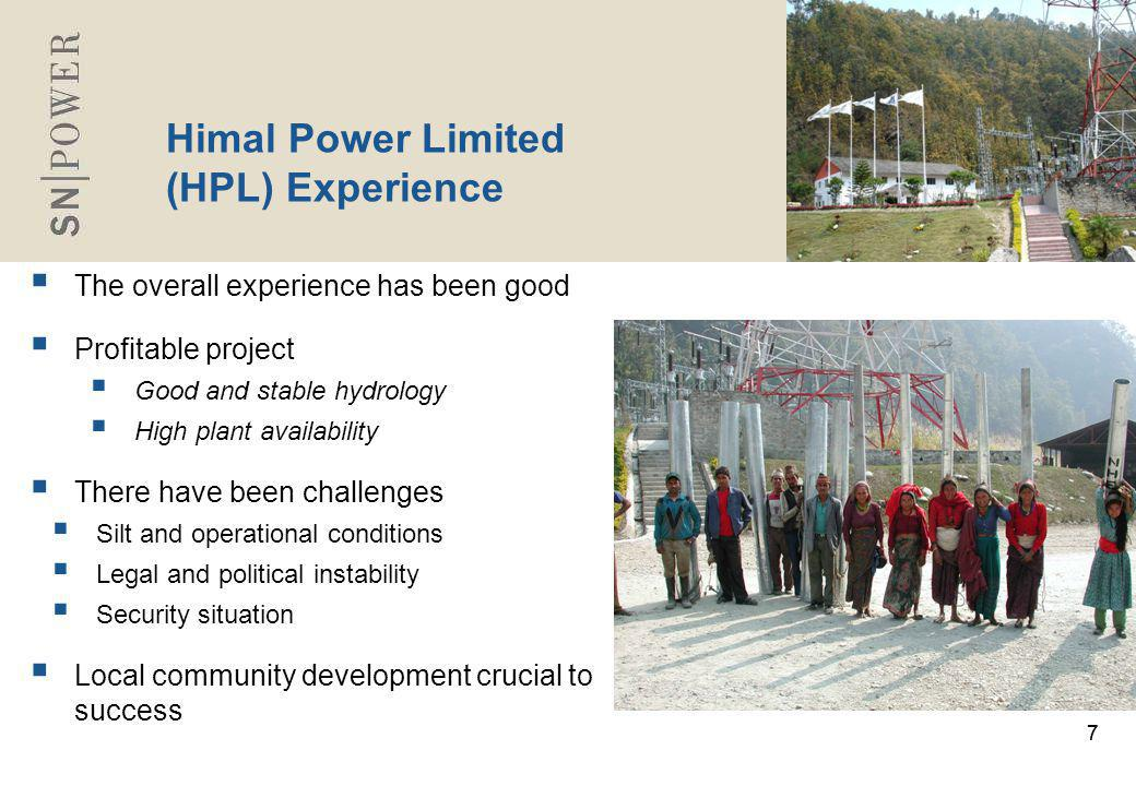 77 Himal Power Limited (HPL) Experience  The overall experience has been good  Profitable project  Good and stable hydrology  High plant availabil