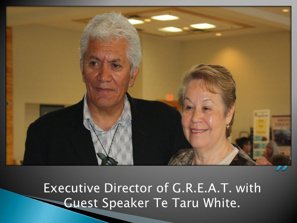 Executive Director of G.R.E.A.T. with Guest Speaker Te Taru White.