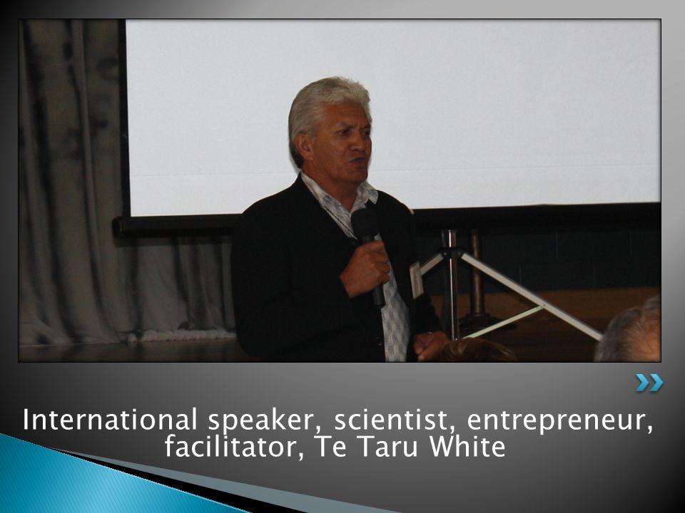 International speaker, scientist, entrepreneur, facilitator, Te Taru White