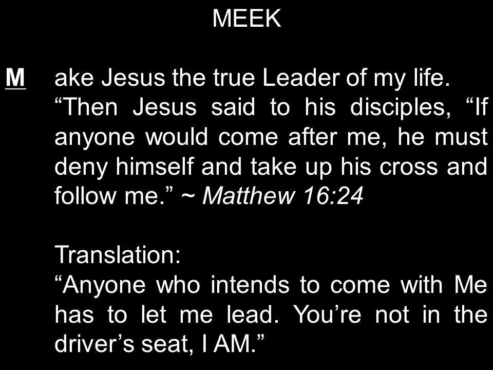 MEEK M ake Jesus the true Leader of my life.
