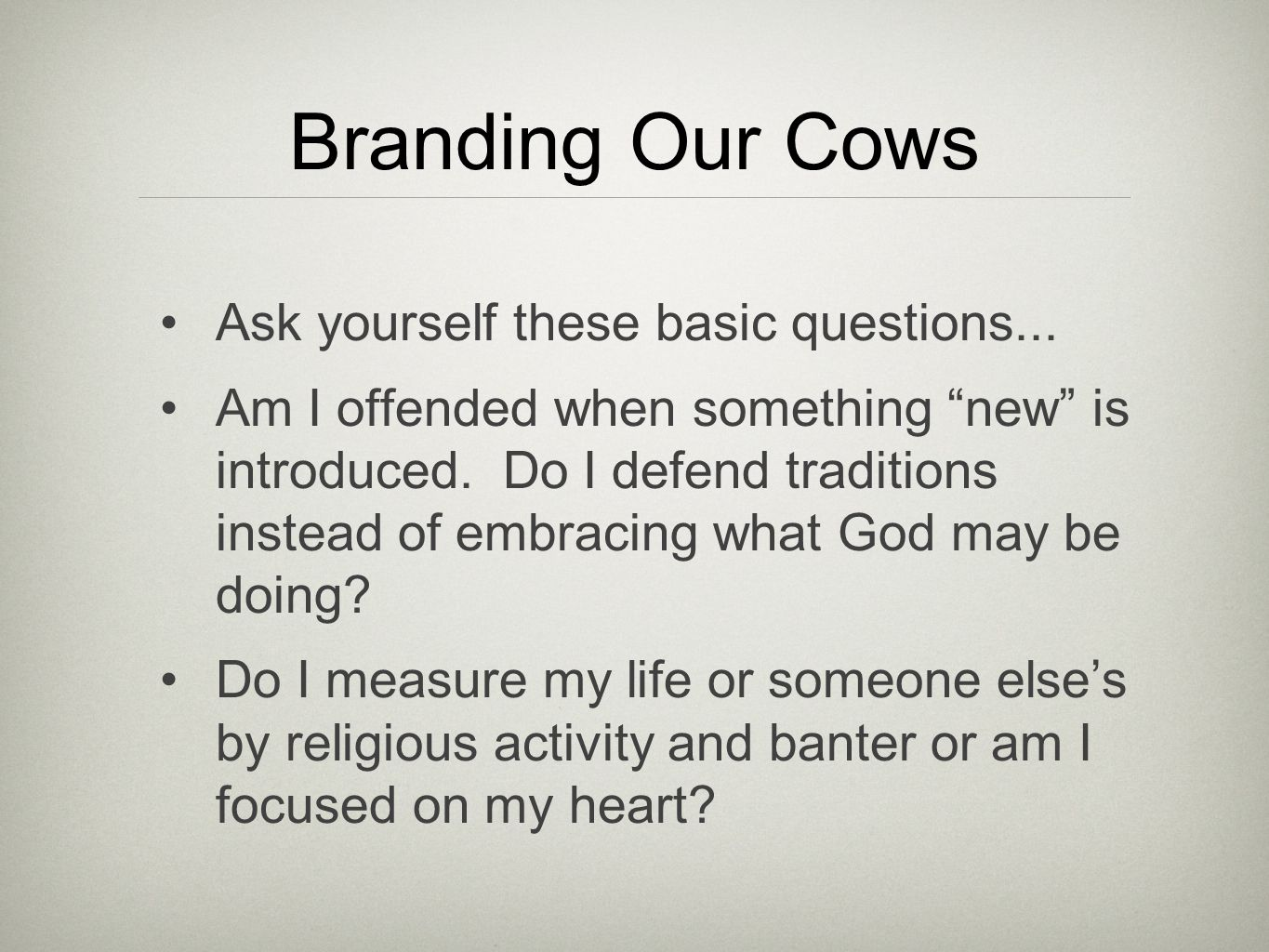 "Branding Our Cows Ask yourself these basic questions... Am I offended when something ""new"" is introduced. Do I defend traditions instead of embracing"