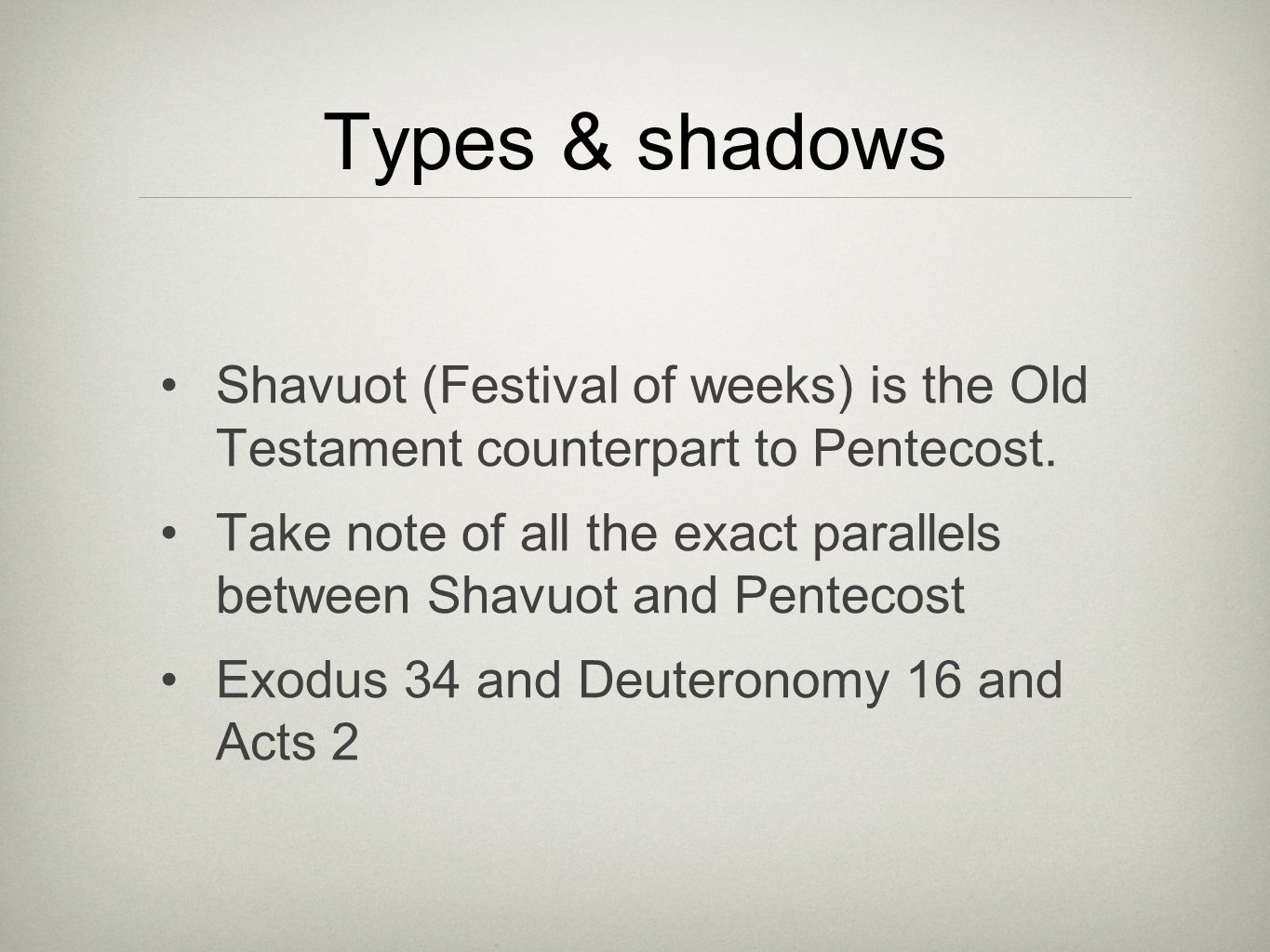 Types & shadows Shavuot (Festival of weeks) is the Old Testament counterpart to Pentecost. Take note of all the exact parallels between Shavuot and Pe