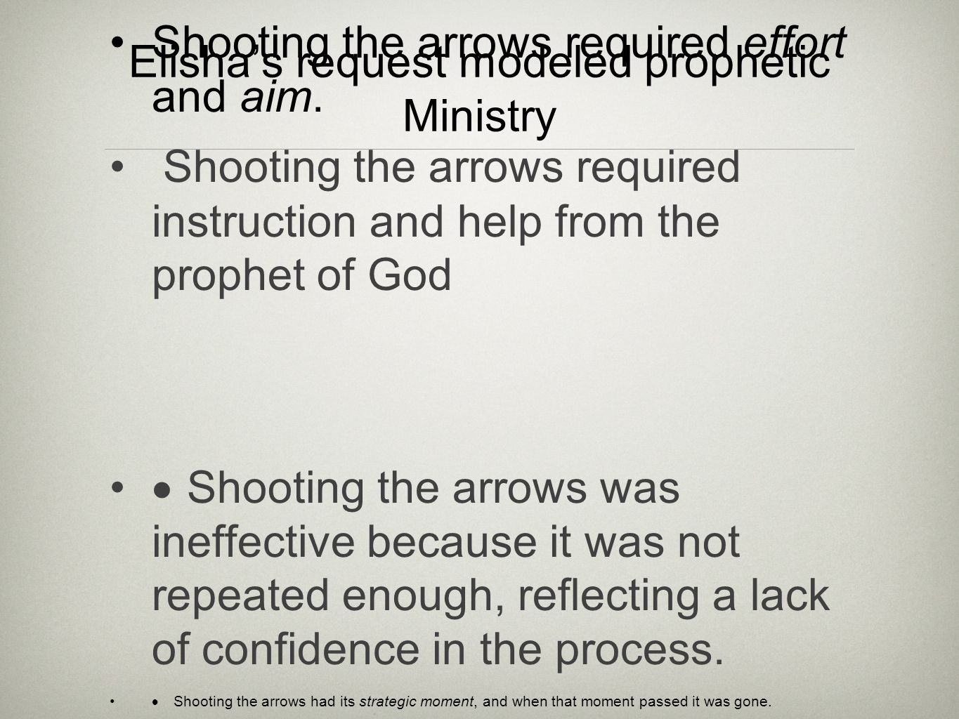 Elisha's request modeled prophetic Ministry Shooting the arrows required effort and aim. Shooting the arrows required instruction and help from the pr